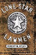 Lone Star Lawmen The Second Century of the Texas Rangers