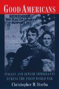 Good Americans Italian and Jewish Immigrants During the First World War