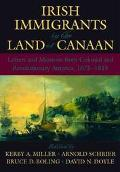 Irish Immigrants in the Land of Canaan Letters and Memoirs from Colonial and Revolutionary A...