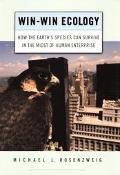 Win-Win Ecology How the Earth's Species Can Survive in the Midst of Human Enterprise