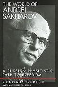 World of Andrei Sakharov A Russian Physicist's Path to Freedom