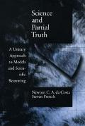 Science and Partial Truth A Unitary Approach to Models and Scientific Reasoning