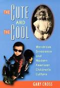 Cute and the Cool Wondrous Innocence and Modern American Children's Culture