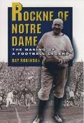 Rockne of Notre Dame The Making of a Football Legend