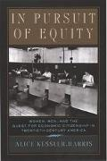 In Pursuit of Equity Women, Men, and the Quest for Economic Citizenship in 20Th-Century America