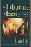 Architecture of Reason The Structure and Substance of Rationality