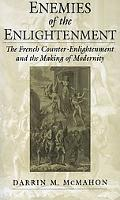 Enemies of the Enlightenment The French Counter-Enlightenment and the Making of Modernity