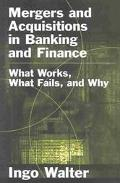 Mergers and Acquisitions in Banking and Finance What Works, What Fails, and Why