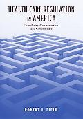 Health Care Regulation in America Complexity, Confrontation, And Compromise
