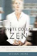 White Collar Zen Using Zen Principles To Overcome Obstacles And Achieve Your Career Goals