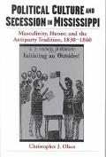 Political Culture and Secession in Mississippi Masculinity, Honor, and the Antiparty Traditi...