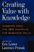 Creating Value With Knowledge Insights from the IBM Institute for Business Value