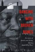 Dancing With Broken Bones Portraits of Death and Dying Among Inner-City Poor