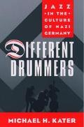 Different Drummers Jazz in the Culture of Nazi Germany