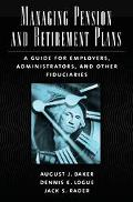 Managing Pension And Retirement Plans A Guide For Employers, Administrators, And Other Fiduc...