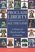 Proclaim Liberty Throughout All the Land A History of Church and State in America