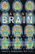 Brave New Brain Conquering Mental Illness in the Era of Teh Genome