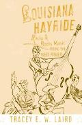 Louisiana Hayride Radio and Roots Music Along the Red River