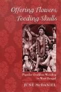 Offering Flowers, Feeding Skulls Popular Goddess Worship in West Bengal