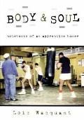 Body & Soul Notebooks of an Apprentice Boxer