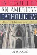 In Search of an American Catholicism A History of Religion and Culture in Tension