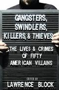 Gangsters, Swindlers, Killers, and Thieves The Lives and Crimes of Fifty American Villains