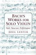 Bach's Works for Solo Violin Style, Structure, Performance