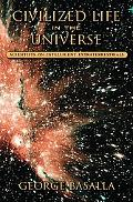 Civilized Life in the Universe Scientists on Intelligent Extraterrestrials