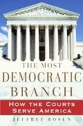 Most Democratic Branch How Our Courts Serve America