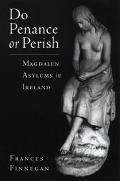 Do Penance or Perish Magdalen Asylums in Ireland