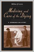 Medicine And Care of the Dying A Modern History