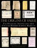 Origins of Value The Financial Innovations that Created Modern Capital Markets
