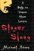 Slayer Slang A Buffy the Vampire Slayer Lexicon