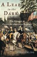 Leap in the Dark The Struggle to Create the American Republic
