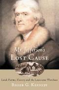 Mr. Jefferson's Lost Cause Land, Farmers, Slavery, and the Louisiana Purchase