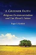 Greener Faith Religious Environmentalism And Our Planet's Future
