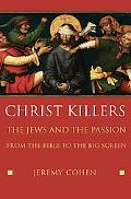 Christ killers The Jews And the Passion From the Bible to the Big Screen