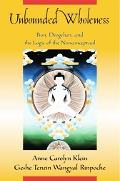 Unbounded Wholeness Dzogchen, Bon And the Logic of the Nonconceptual