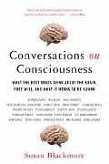 Conversations on Consciousness What the Best Minds Think About the Brain, Free Will, And Wha...
