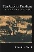 Atrocity Paradigm A Theory of Evil