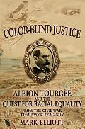 Color-Blind Justice Albion Tourgee And the Quest for Racial Equality from the Civil War to P...