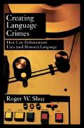 Creating Language Crimes How Law Enforcement Uses (and Misuses) Language