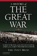 A History of the Great War: World War One and the International Crisis of the Early Twentiet...