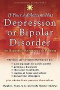 If Your Adolescent Has Depression Or Bipolar Disorder An Essential Resource for Parents