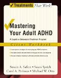 Mastering Your Adult ADHD A Cognitive-Behavioral Treatment Program