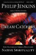 Dream Catchers How Mainstream America Discovered Native Spirituality