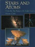 Stars and Atoms: From the Big Bang to the Solar System - Stuart G. Clark - Hardcover