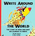 Write Around the World The Story of How and Why We Learned to Write