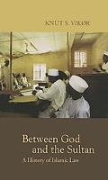 Between God And the Sultan A History of Islamic Law
