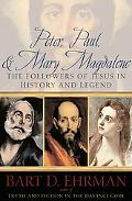 Peter, Paul, And Mary Magdalene The Followers of Jesus in History And Legend
